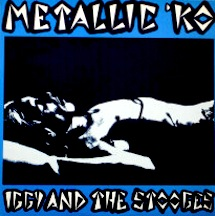 Iggy and the Stooges Metallic KO